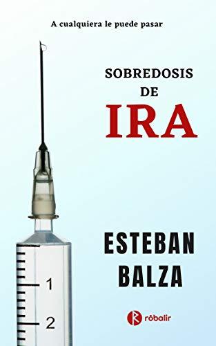 Sobredosis de Ira de Esteban Balza