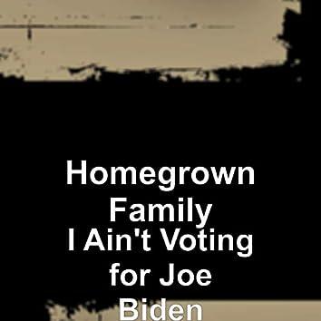 I Ain't Voting for Joe Biden