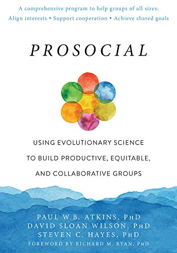 Prosocial: Using Evolutionary Science to Build Productive, Equitable, and Collaborative Groups (English Edition)