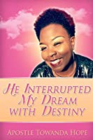 He Interrupted My Dream With Destiny