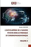 L'ENCYCLOPÉDIE DE L'UNIVERS PSYCHO-BIOELECTRONIQUE ET CHROMOPHONOPATHIQUE - VOLUME 4