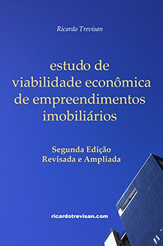 Estudo de viabilidade econômica de empreendimentos imobiliários: Segunda Edição (Mercado Imobiliário)