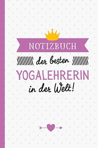 Notizbuch der besten Yogalehrerin in der Welt: Geschenk für eine Yogalehrerin - A5 / liniert - Yoga Geschenke zum Geburtstag oder Weihnachten