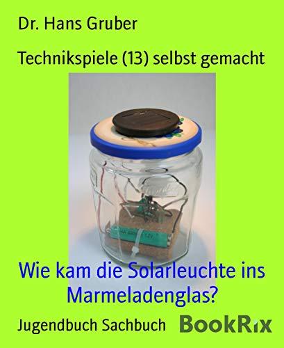 Technikspiele (13) selbst gemacht: Wie kam die Solarleuchte ins Marmeladenglas?