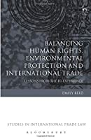 Balancing Human Rights, Environmental Protection and International Trade (Studies in International Trade and Investment Law)