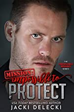 Mission: Impossible to Protect (The Impossible Mission Romantic Suspense Series Book 6)