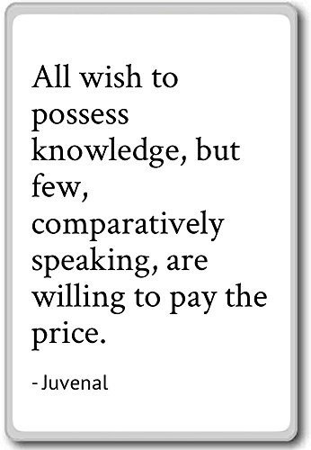 Allen willen kennis bezitten, maar weinig, vergelijkbaar. - Juvenal - citaten koelkast magneet