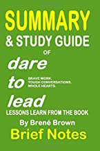 Summary & Study Guide of DARE TO LEAD- Brave Work. Tough Conversations. Whole Hearts: Lessons Learn from the Book by Brené Brown