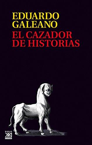 El Cazador De Historias: 19 (Biblioteca Eduardo Galeano)