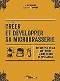 Créer et développer sa microbrasserie - Business plan - Matériel - Marketing - legislation