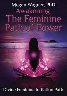 Awakening the Feminine Path of Power: Divine Feminine Initiation Path
