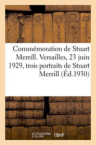 Commemoration de Stuart Merrill. Versailles, 23 Juin 1929, Trois Portraits de Stuart Merrill - Cerem: Cérémonie, la maison où est mort le poète et la plaque commémorative reproduits en phototypie