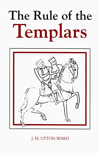 The Rule of the Templars: The French Text of the Rule of the Order of the Knights Templar (Studies in the History of Medieval Religion) (Volume 7)