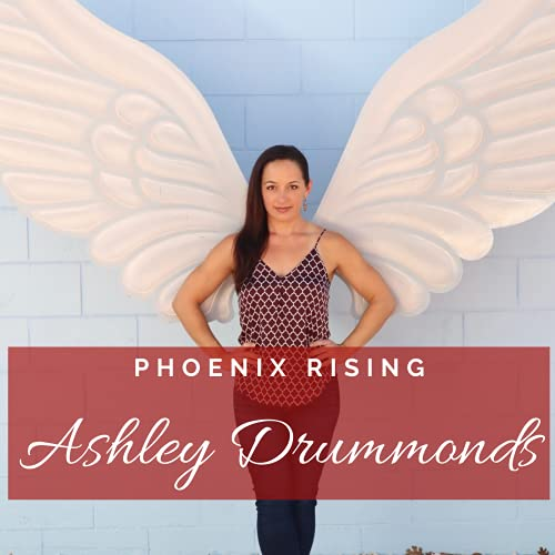Phoenix Rising Ashley Drummonds Podcast By Ashley Drummonds cover art