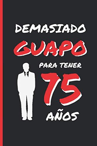 DEMASIADO GUAPO PARA TENER 75 AÑOS: REGALO DE CUMPLEAÑOS ORIGINAL Y DIVERTIDO...