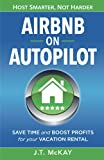 Real Estate Investing Books! - Airbnb on Autopilot: Guide to Hosting Smarter, Not Harder | Save Time & Boost Profits for Your Vacation Rental