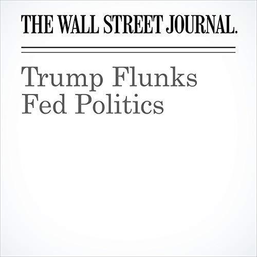 Trump Flunks Fed Politics copertina
