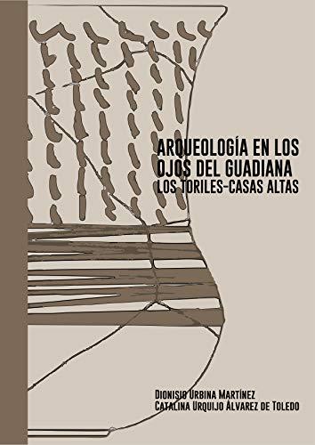 Arqueología en los Ojos del Guadiana. Los Toriles-Casas Altas