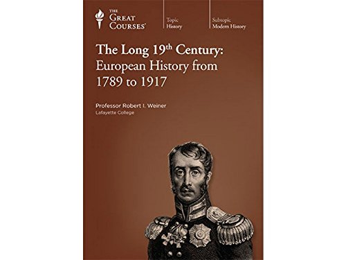 The Great Courses: The Long 19th Century: European History from 1789 to 1917