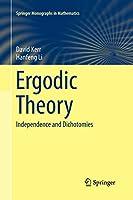 Ergodic Theory: Independence and Dichotomies (Springer Monographs in Mathematics)