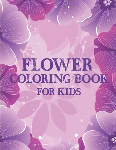 Flower Coloring Book for Kids: Flower Coloring pages an amazing Spring themed...