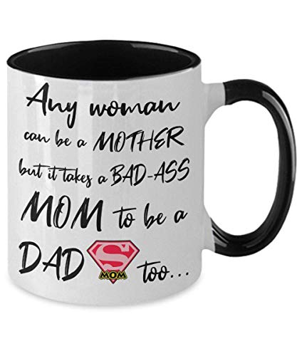 Any woman can be a mother but it takes a bad-ass mom to be a dad too, gift for single mom parent, mothers fathers day gift, funny Coffee Mug Cup