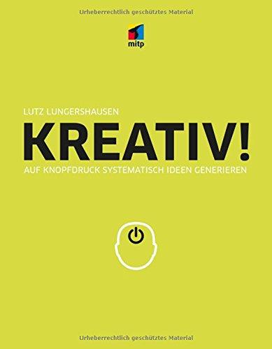 KREATIV! Auf Knopfdruck systematisch Ideen generieren (mitp Business)