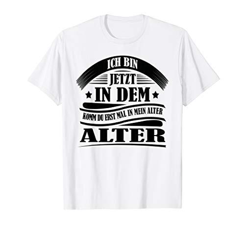 Komm du erst mal in mein Alter | Lustiges Geburtstags Tshirt