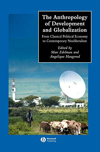 The Anthropology of Development and Globalization: From Classical Political Economy to Contemporary Neoliberalism (Wiley