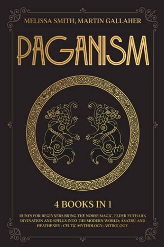 PAGANISM 4 Books in 1: Bring the Norse Magic, Elder Futhark, Divination and Spells into the Modern World; Ásatrú and Heathenry; Celtic Mythology; Astrology
