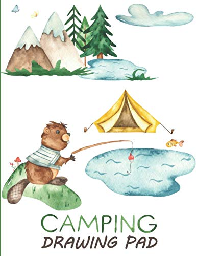 Camping Drawing Pad: Sketchbook For Kids - Best Children's Practice Sketch Book - Large Journal Notebook For Creative Doodling and Sketching - Great ... To Draw - Beaver Fishing Cover 8.5'x11'