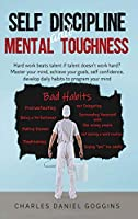 Self Discipline And Mental Toughness: Hard work beats talent if talent doesn't work hard? Master your mind, achieve your goals, self confidence, develop daily habits to program your mind