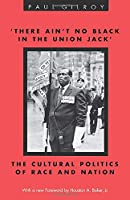 There Ain't No Black in the Union Jack: The Cultural Politics of Race and Nation (Black Culture and Literature Series)