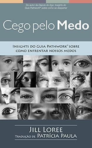 Cego pelo Medo: Insights do Guia Pathwork® sobre como enfrentar nossos medos (Portuguese Edition)