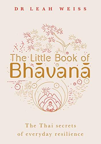 The Little Book of Bhavana: Thai Secrets of Everyday Resilience