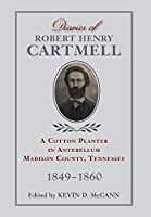 Diaries of Robert Henry Cartmell: A Cotton Planter in Antebellum Madison County, Tennessee, 1849-1860