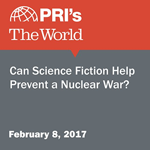 Can Science Fiction Help Prevent a Nuclear War? audiobook cover art