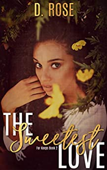 The Sweetest Love (For Keeps Book 2) by [D. Rose]