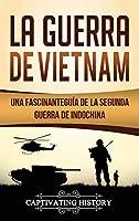 La Guerra de Vietnam: Una fascinante guía de la Segunda Guerra de Indochina