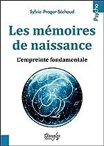 Les mémoires de naissance - L'empreinte fondamentale de Sylvie Prager-Séchaud