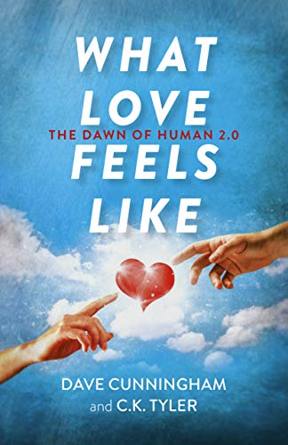 What Love Feels Like: The Dawn of Human 2.0 (English Edition)