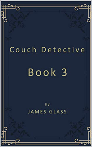 Couch Detective Book 3 (Book 1) by [James Glass]