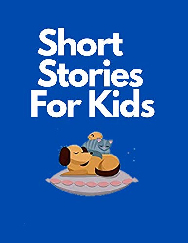 Short Stories For Kids: bedtime stories for kids.stories for kids 9-10.scary stories for kids.stories for kids 4-6.stories for kids age 6-8.stories for kids kindle. (English Edition)