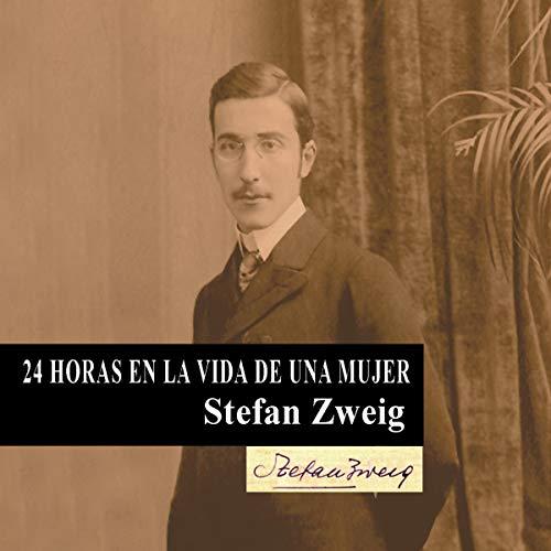 24 horas en la vida de una mujer [24 Hours in the Life of a Woman] Audiobook By Stefan Zweig cover art