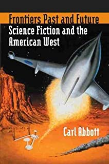 Frontiers Past and Future: Science Fiction and the American West