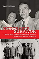 Honorable Survivor: Mao's China, McCarthy's America, and the Prosecution of John S. Service