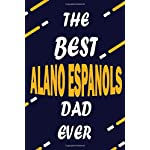 The Best ALANO ESPANOLS Dad Ever: This Pretty Journal design is for ALANO ESPANOLS lovers it helps you to organize your life and working on your goals ... To do list, Flights information, Expens 3