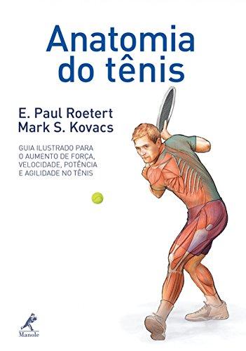 Anatomia do tênis: Guia ilustrado para o aumento de força, velocidade, potência e agilidade no tênis