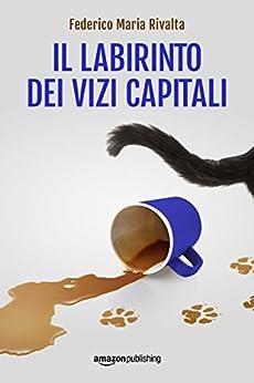 Il labirinto dei vizi capitali (Riccardo Ranieri Vol. 7) (Italian Edition) by [Federico Maria Rivalta]