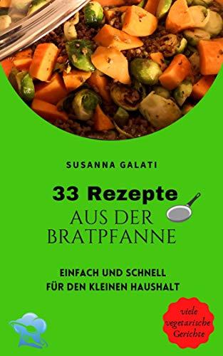 33 Rezepte aus der Bratpfanne: einfach und schnell für den kleinen Haushalt